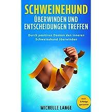 Schweinehund überwinden und Entscheidungen treffen: Durch positives Denken den inneren Schweinehund überwinden (German Edition)