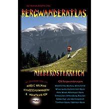 Bergwanderatlas Niederösterreich. 152 Bergwanderungen + viele Varianten. Mit Streckeninfos für Nordic-Walking, Schneeschuhwandern u. Mountainbiken!