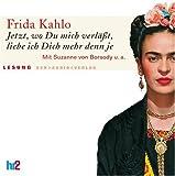 Jetzt, wo Du mich verlässt, liebe ich Dich mehr denn je: Lesung - Frida Kahlo
