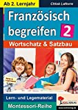 Französisch begreifen: Band 2: Wortschatz, Satzbau & Sprechen (Montessori-Reihe)