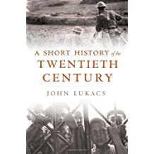 A Short History of the Twentieth Century by John Lukacs (2013-10-07)