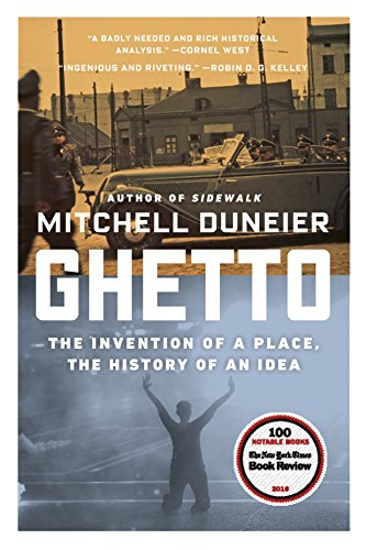 Ghetto: The Invention of a Place, the History of an Idea par Professor of Sociology Mitchell Duneier