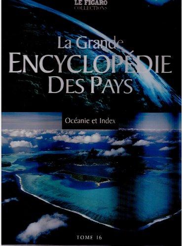 La grande Encyclopédie Des Pays Océanie et Index Tome 16