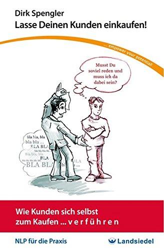 NLP Taschen-Seminar Lasse Deinen Kunden einkaufen! Von Dirk - Wie Kunden sich selbst zum Kaufen... v e r f ü h r e n, NLP für die Praxis, ... e n (NLP für die Praxis - / Taschenseminare)