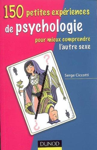 150 petites expériences de psychologie pour mieux comprendre l'autre sexe