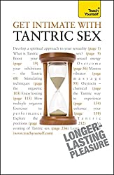 Get Intimate with Tantric Sex: Be a better lover and discover a fresh approach to sexuality (Teach Yourself General)