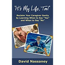 """It's My Life, Too!: Reclaim Your Caregiver Sanity by Learning When to Say """"Yes"""" and When to Say """"No"""" (English Edition)"""