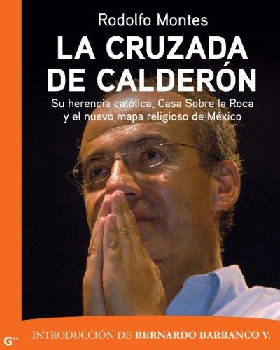 La cruzada de Calderón: Su herencia católica, Casa sobre la Roca y el nuevo mapa religioso de México