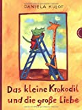 Das Kleine Krokodil und die grosse Liebe | Kulot, Daniela