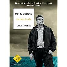 Lacrime di sale: La mia storia quotidiana di medico di Lampedusa fra dolore e speranza (Italian Edition)