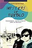 Hipsters de pueblo: consumidores, estilo y música indie en Mexicali