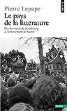 Le Pays de la littérature . Des serments de Strasbourg à l'enterrement de Sartre