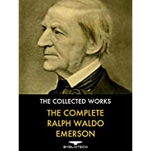 The Complete Ralph Waldo Emerson: The Collected Works (English Edition)
