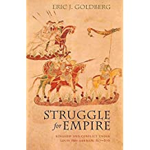 [Struggle for Empire: Kingship and Conflict Under Louis the German, 817-876] (By: Eric J. Goldberg) [published: March, 2009]