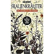 Frauenkräuter: Handbuch für Frauen