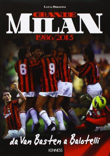 Grande Milan. 1986-2013. Da Van Basten a Balotelli. Ediz. illustrata (Sport ed esercizio fisico) por Luca Serafini
