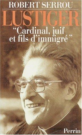 LUSTIGER. Cardinal, juif et fils d'immigr
