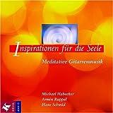 Inspirationen für die Seele: Meditative Gitarrenmusik - Michael Habecker, Armin Ruppel, Hans Schmid