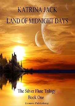 Land of Midnight Days (The Silver Flute Trilogy Book 1) by [Jack, Katrina]