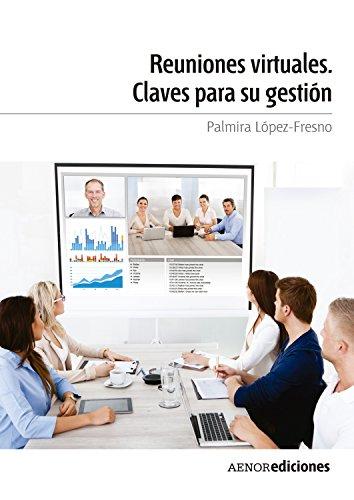Reuniones virtuales. Claves para su gestión por Palmira López-Fresno
