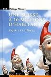 Telecharger Livres Une suisse a 10 millions d habitants Enjeux et debats (PDF,EPUB,MOBI) gratuits en Francaise