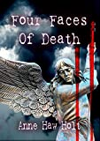 Four Faces of Death - A Four Story Collection: Revenge Madness Friendship and Aging