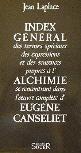 Index général des termes spéciaux, des expressions et des sentences propres a l'Alchimie se rencontrant dans l'oeuvre complète d'Eugène Canseliet par Canseliet] Laplace