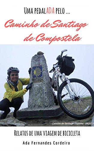 Caminho de  Santiago de Compostela: Relatos de uma viagem de bicicleta. (Uma pedalADA pela(o) ... Livro 2) (Portuguese Edition) por ADA FERNANDES CORDEIRO