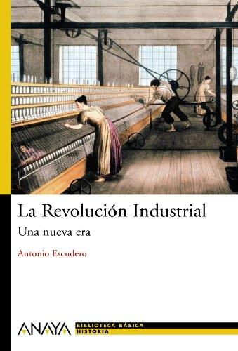 La Revolución Industrial: Una nueva era (Historia Y Literatura - Nueva Biblioteca Básica De Historia) por Antonio Escudero