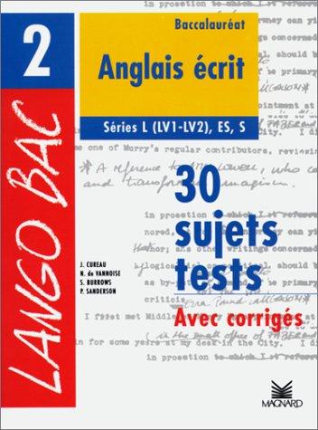 Anglais écrit baccalauréat L, ES, S. 30 sujets tests avec corrigés par Curreau