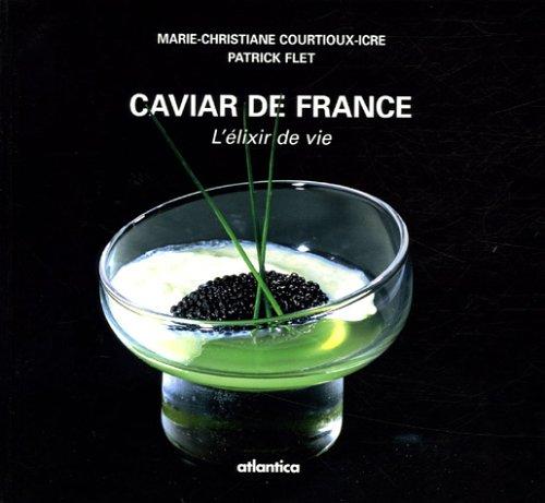 Caviar de France : L'élixir de vie par Marie-Christiane Courtioux-Icre