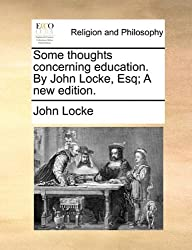 Some thoughts concerning education. By John Locke, Esq; A new edition. by John Locke (2010-05-27)