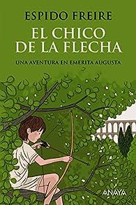 El chico de la flecha  - Narrativa Juvenil) par Espido Freire