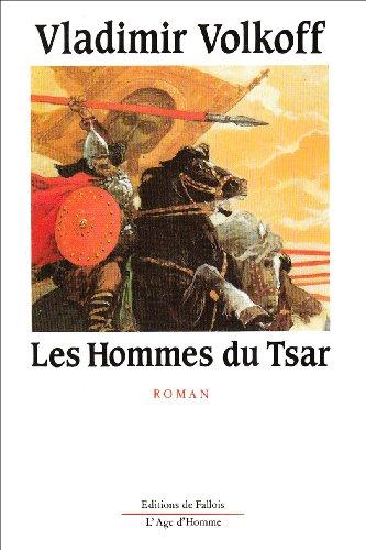 Les hommes du tsar par Vladimir Volkoff