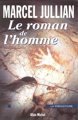 LE ROMAN DE L'HOMME. La préhistoire
