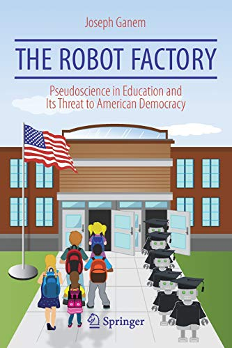 The Robot Factory: Pseudoscience in Education and Its Threat to American Democracy