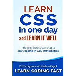 Learn CSS in One Day and Learn It Well (Includes HTML5): CSS for Beginners with Hands-on Project. The only book you need to start coding in CSS immediately