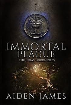 Immortal Plague (The Judas Chronicles Book 1) (English Edition) par [James, Aiden]