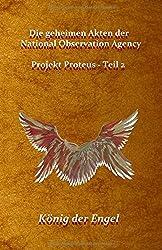 Die geheimen Akten der National Observation Agency: Projekt Proteus - König der Engel