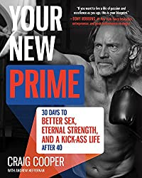 Your New Prime: 30 Days to Better Sex, Eternal Strength, and a Kick Ass Life After 40