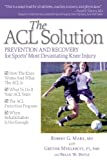 The ACL Solution: Prevention and Recovery for Sport's Most Devastating Knee Injury