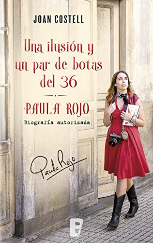 Una ilusión y un par de botas del 36. Biografía autorizada de Paula Rojo por Joan Costell