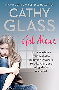 Girl Alone: Joss came home from school to discover her father's suicide. Angry and hurting, she's out of control. by [Glass, Cathy]