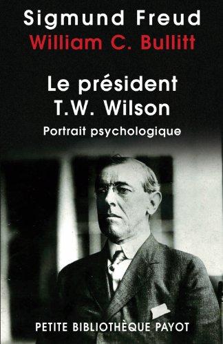 Le président Thomas Woodrow Wilson : Portrait psychologique par Sigmund Freud, William Christian Bullitt