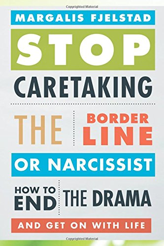 Stop Caretaking the Borderline or Narcissist: How to End the Drama and Get On with Life por Margalis Fjelstad