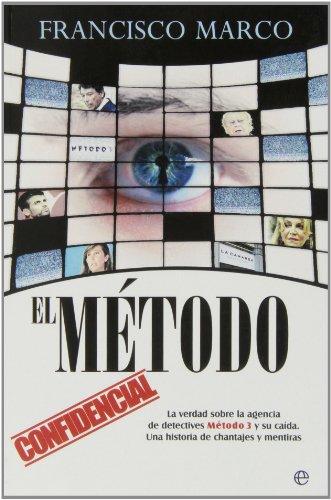 El Método. La Verdad Sobre La Agencia De Detectives Método 3 Y Su Caida. Una Historia De Chantajes Y Mentiras (Actualidad) por Francisco Marco