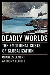 Deadly Worlds: The Emotional Costs of Globalization by Charles Lemert (2005-11-28)