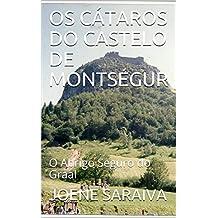 OS CÁTAROS DO CASTELO DE MONTSÉGUR : O Abrigo Seguro do Graal (Portuguese Edition)