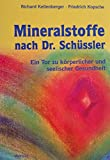 Mineralstoffe nach Dr. Schüssler. Ein Tor zu körperlicher und seelischer Gesundheit