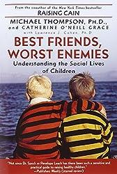 Best Friends, Worst Enemies: Understanding the Social Lives of Children by Michael Thompson (2002-07-30)